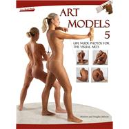 Art Models 5 : Life Nude Photos for the Visual Arts by Unknown, 9780981624969
