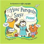 How Penguin Says Please! by Samoun, Abigail; Watts, Sarah, 9781454914969