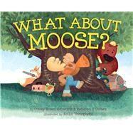 What About Moose? by Schwartz, Corey Rosen; Gomez, Rebecca J.; Yamaguchi, Keika, 9781481404969