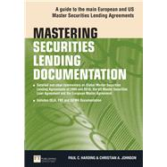 Mastering Securities Lending Documentation A Practical Guide to the Main European and US Master Securities Lending Agreements by Harding, Paul; Johnson, Christian, 9780273734970