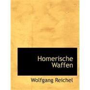Homerische Waffen by Reichel, Wolfgang, 9780554754970