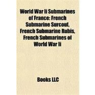 World War II Submarines of France : French Submarine Surcouf, French Submarine Rubis, French Submarines of World War Ii by , 9781156674970