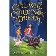 The Girl Who Could Not Dream by Durst, Sarah Beth, 9780544464971