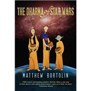 The Dharma of Star Wars by Matthew Bortolin, 9780861714971