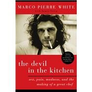 The Devil in the Kitchen Sex, Pain, Madness, and the Making of a Great Chef by White, Marco Pierre, 9781596914971