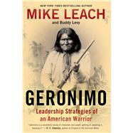 Geronimo Leadership Strategies of an American Warrior by Leach, Mike; Levy, Buddy, 9781476734972
