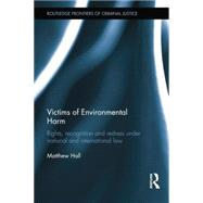 Victims of Environmental Harm: Rights, Recognition and Redress Under National and International Law by Hall; Matthew, 9780415814973