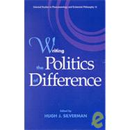 Writing the Politics of Difference by Silverman, Hugh J., 9780791404973