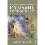 Maximizing Effectiveness in Dynamic Psychotherapy by Coughlin; Patricia, 9781138824973