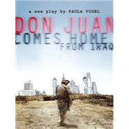 Don Juan Comes Home from Iraq by Vogel, Paula, 9781559364973