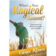 What's Your Magical Moment? by Kloes, Gina, 9781630474973