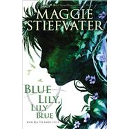 Blue Lily, Lily Blue (The Raven Cycle, Book 3) by Stiefvater, Maggie, 9780545424974