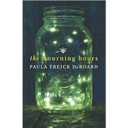 The Mourning Hours by DeBoard, Paula Treick, 9780778314974