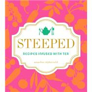 Steeped Recipes Infused with Tea by Zijderveld, Annelies, 9781449464974