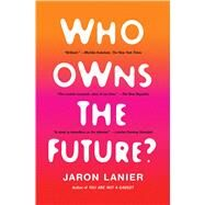 Who Owns the Future? by Lanier, Jaron, 9781451654974
