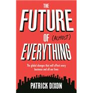 The Future of Almost Everything by Dixon, Patrick, 9781781254974