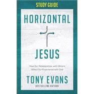 Horizontal Jesus Study Guide: Loving God by Loving Others by Evans, Tony, 9780736964975