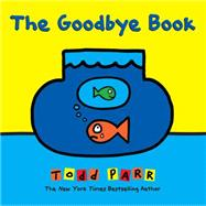 The Goodbye Book by Parr, Todd, 9780316404976