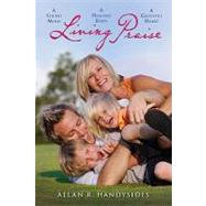 Living Praise : A Sound Mind, a Healthy Body, a Grateful Heart by Handysides, Allan R., 9780828024976