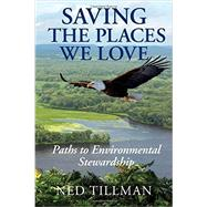 Saving the Places We Love: Paths to Environmental Stewardship by Tillman, Ned, 9780982304976