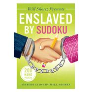 Will Shortz Presents Enslaved by Sudoku 200 Hard Puzzles by Shortz, Will, 9781250044976