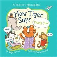 How Tiger Says Thank You! by Samoun, Abigail; Watts, Sarah, 9781454914976