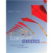 Elementary Statistics Using the TI-83/84 Plus Calculator Plus NEW MyStatLab with Pearson eText -- Access Card Package by Triola, Mario F., 9780133864977