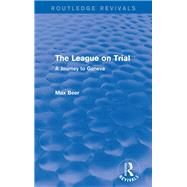 The League on Trial (Routledge Revivals): A Journey to Geneva by Beer; Max, 9781138024977