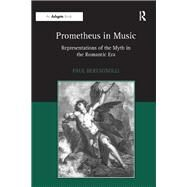 Prometheus in Music: Representations of the Myth in the Romantic Era by Bertagnolli,Paul, 9781138264977