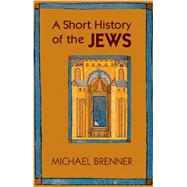 A Short History of the Jews by Brenner, Michael; Riemer, Jeremiah, 9780691154978