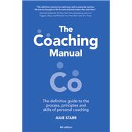 The Coaching Manual The Definitive Guide to The Process, Principles and Skills of Personal Coaching by Starr, Julie, 9781292084978