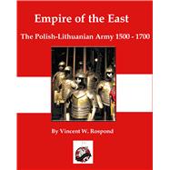 Empire of the East by Rospond, Vincent, 9780990364979
