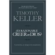 ¿Es razonable creer en Dios? Convicción, en tiempos de escepticismo by Keller, Timothy, 9781433644979