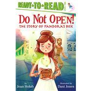 Do Not Open! The Story of Pandora's Box by Holub, Joan; Jones, Dani, 9781442484979
