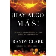 Hay algo mas / There is More!: El secreto para experimentar el poder de Dios que cambiará su vida by Clark, Rancy; Johnson, Bill, 9781621364979
