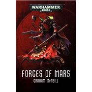 Forges of Mars by McNeill, Graham, 9781784964979