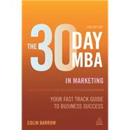 The 30 Day MBA in Marketing by Barrow, Colin, 9780749474980