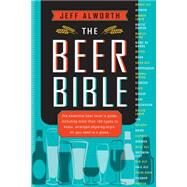 The Beer Bible by Alworth, Jeff, 9780761184980