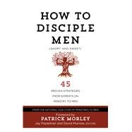 How to Disciple Men Short and Sweet by The National Coalition of Ministries to Men; Payleitner, Jay; Murrow, David; Morley, Patrick, 9781424554980
