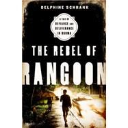 The Rebel of Rangoon by Schrank, Delphine, 9781568584980