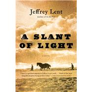 A Slant of Light by Lent, Jeffrey, 9781620404980