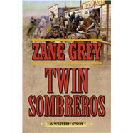 Twin Sombreros by Grey, Zane, 9781634504980