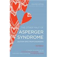 The Other Half of Asperger Syndrome (Autism Spectrum Disorder): A Guide to Living in an Intimate Relationship with a Partner who is on the Autism Spectrum by Aston, Maxine; Attwood, Tony, 9781849054980
