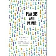 Players and Pawns: How Chess Builds Community and Culture by Fine, Gary Alan, 9780226264981