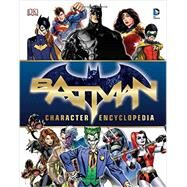 Batman Character Encyclopedia by Manning, Matthew K.; Kane, Bob (CRT); Finger, Bill (CON), 9781465444981