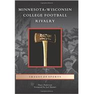 Minnesota-Wisconsin College Football Rivalry by Anderson, Dave; Maturi, Joel, 9781467114981