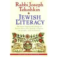 Jewish Literacy : The Most Important Things to Know about the Jewish Religion, Its People, and Its History by Telushkin, Joseph, 9780061374982