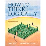 How to Think Logically by Seay, Gary; Nuccetelli, Susana, 9780205154982