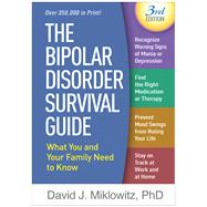 The Bipolar Disorder Survival Guide, Third Edition What You and Your Family Need to Know by Miklowitz, David J., 9781462534982