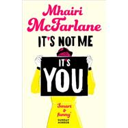It's Not Me, It's You by McFarlane, Mhairi, 9780007524983